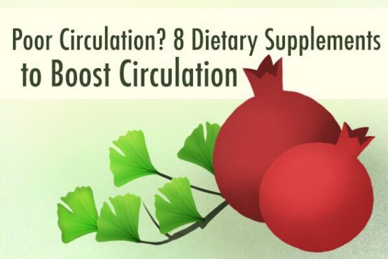 Poor Circulation? 8 Dietary Supplements to Boost Circulation