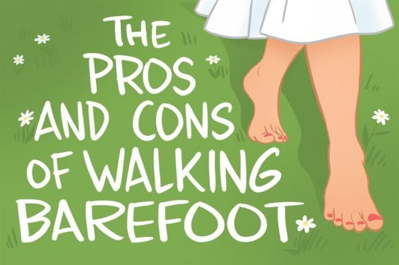 The Pros & Cons of Walking Barefoot